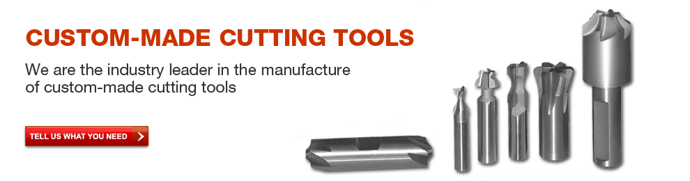 Custom-Made Cutting Tools - We are the industry leader in the manufacture of custom-made cutting tools.  Tell us what you need.